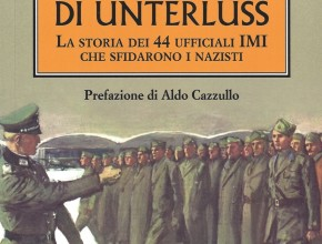 Gli Eroi di Unterlüss. La storia dei 44 ufficiali IMI che sfidarono i nazisti
