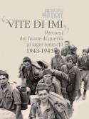 """""""Vite di IMI"""" Percorsi dal fronte di guerra ai lager tedeschi 1943-1945"""